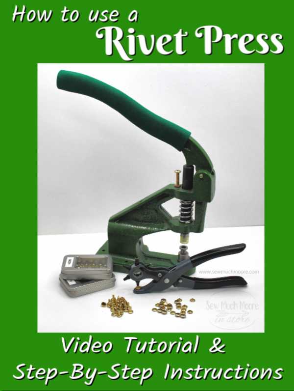 Let me help you take the mystery out of using a rivet press! Learn to choose the correct size rivet for each project! Watch my video tutorial right here! #RivetPress #Rivet #HowTo #DIY #VideoTutorial #StepByStep #VideoInstructions #BagMaker #SewMuchMoore #SewMuchMooreInStore