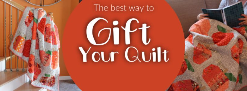 How to Gift a Handmade Quilt - Sew Much